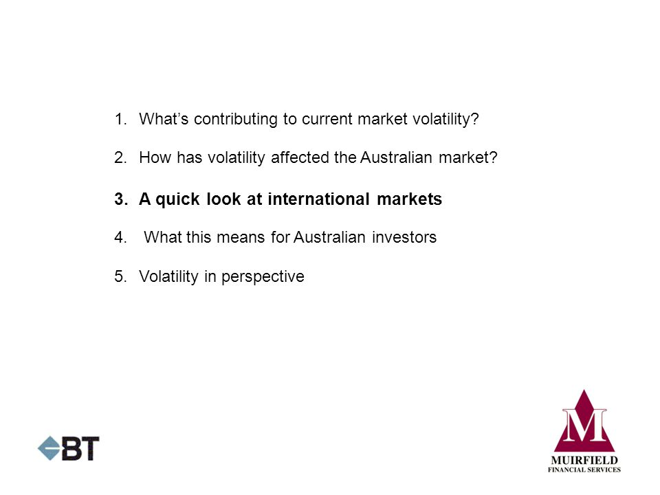 5.Volatility in perspective 3.A quick look at international markets 1.What's contributing to current market volatility.