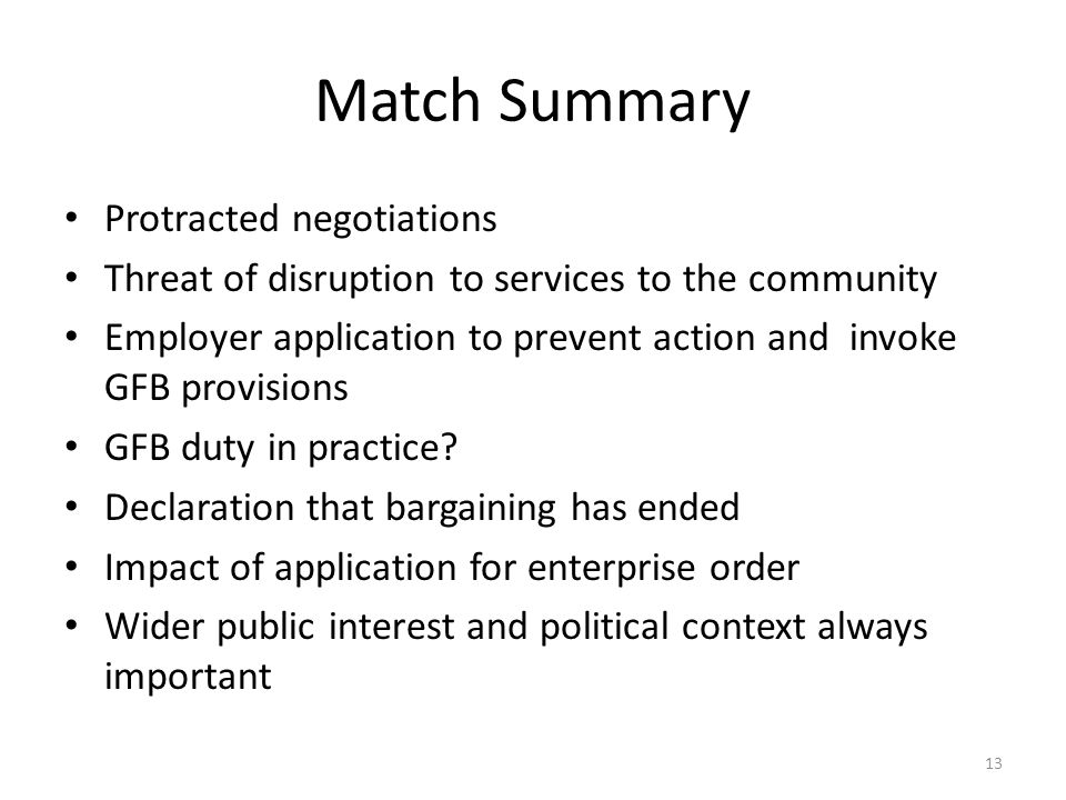 Match Summary Protracted negotiations Threat of disruption to services to the community Employer application to prevent action and invoke GFB provisio