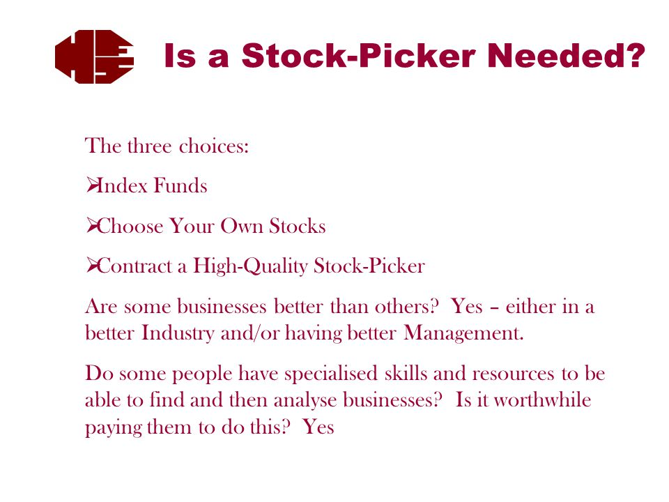 The three choices:  Index Funds  Choose Your Own Stocks  Contract a High-Quality Stock-Picker Are some businesses better than others.