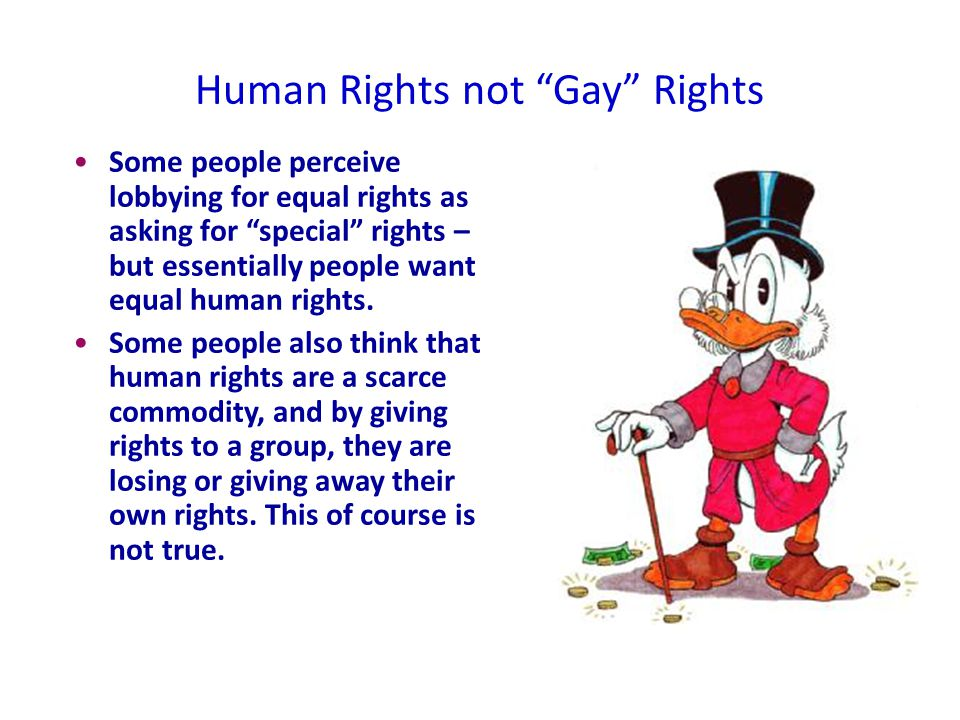 Human Rights not Gay Rights Some people perceive lobbying for equal rights as asking for special rights – but essentially people want equal human rights.