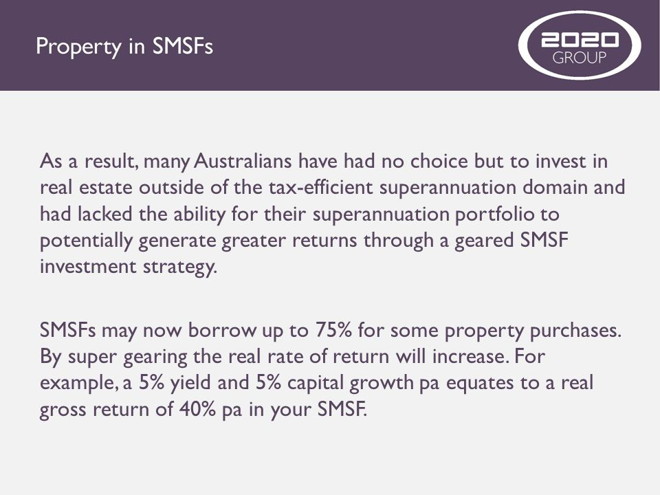 As a result, many Australians have had no choice but to invest in real estate outside of the tax-efficient superannuation domain and had lacked the ab