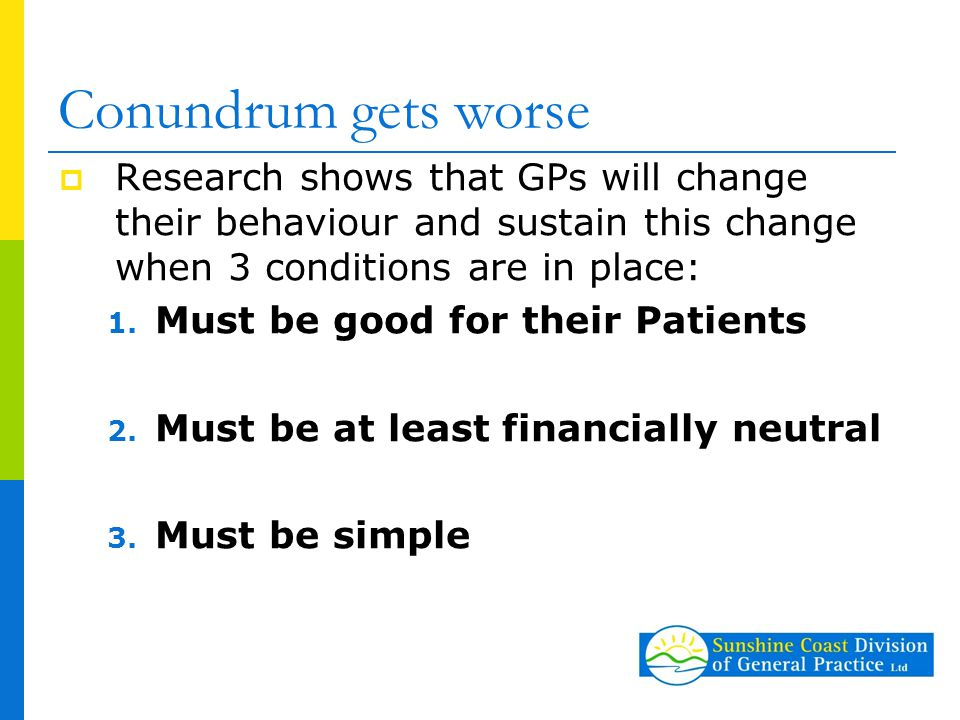 Our Solution  Show quantifiable benefits to patients through APCC database  Compensate for change management, absorb development costs, build value proposition around MBS item numbers  Use existing technology where possible so Practices do not have to change their PMS &  Leverage off existing programs where trust relationships already exist
