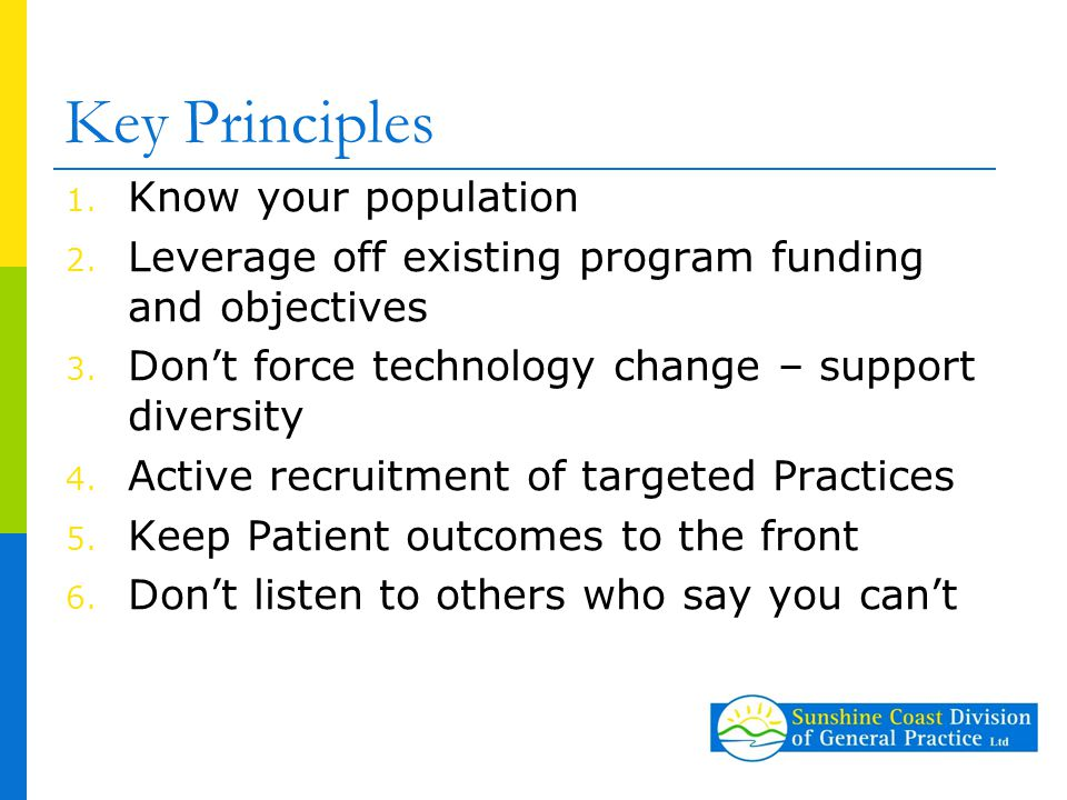 Key Principles 1. Know your population 2. Leverage off existing program funding and objectives 3.