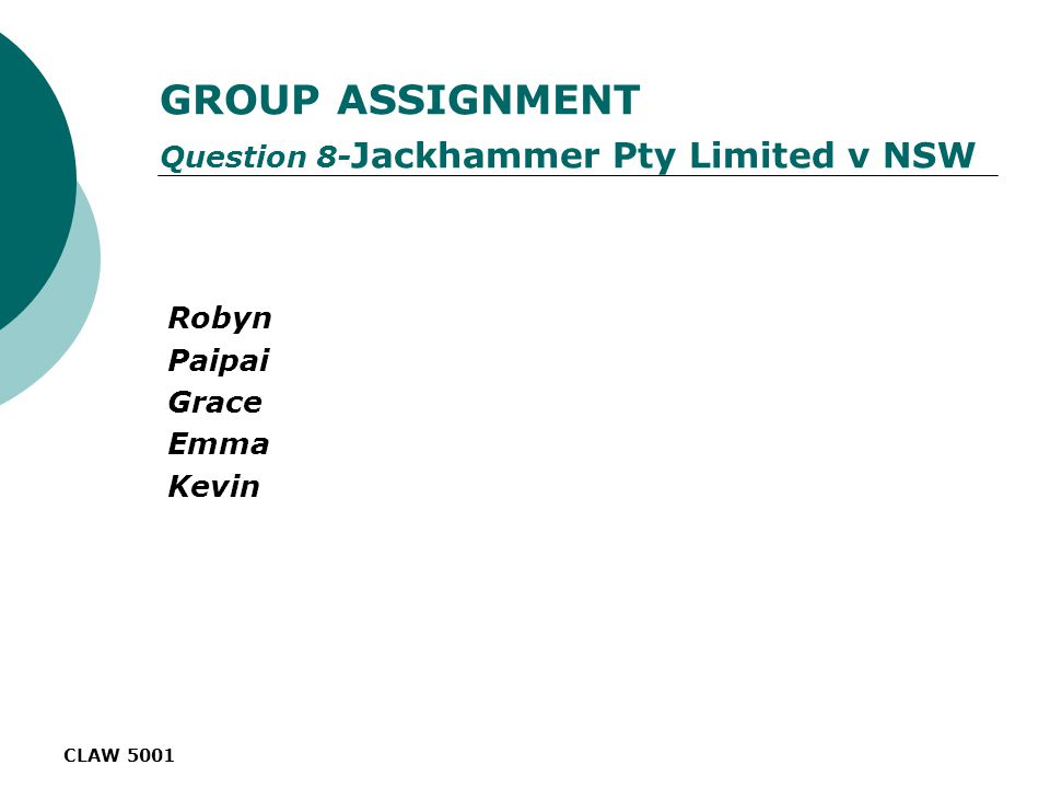 CLAW 5001 GROUP ASSIGNMENT Question 8- Jackhammer Pty Limited v NSW Robyn Paipai Grace Emma Kevin