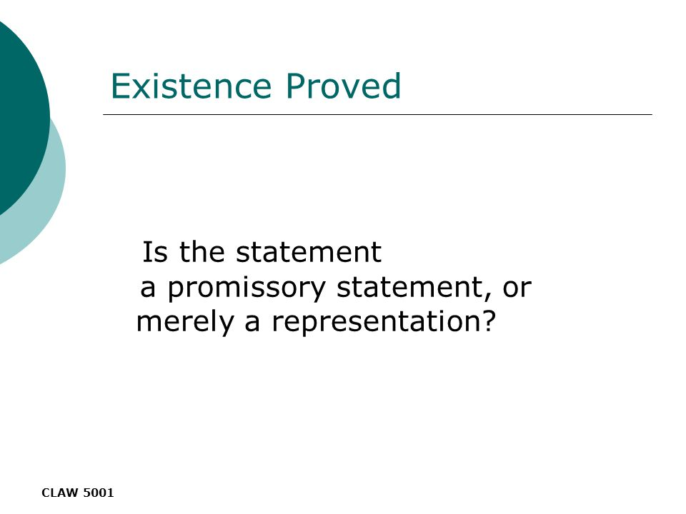 CLAW 5001 Existence Proved Is the statement a promissory statement, or merely a representation