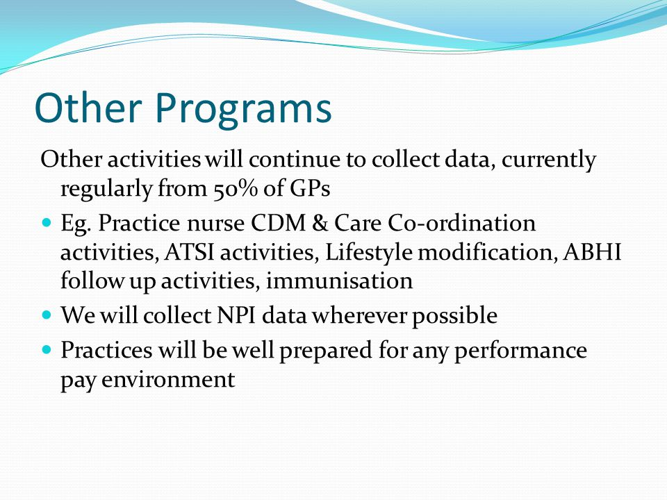 Other Programs Other activities will continue to collect data, currently regularly from 50% of GPs Eg.
