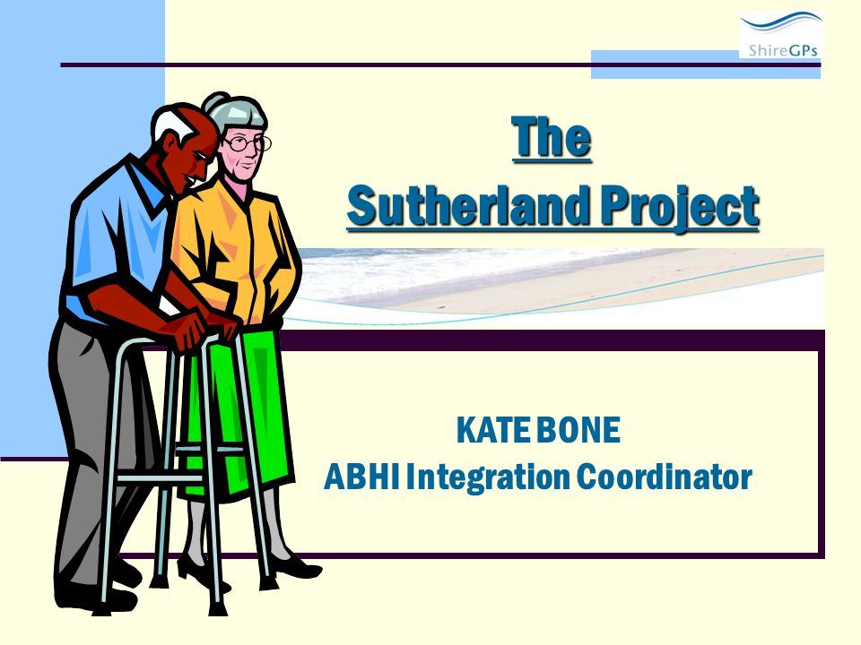 The Sutherland Project KATE BONE ABHI Integration Coordinator