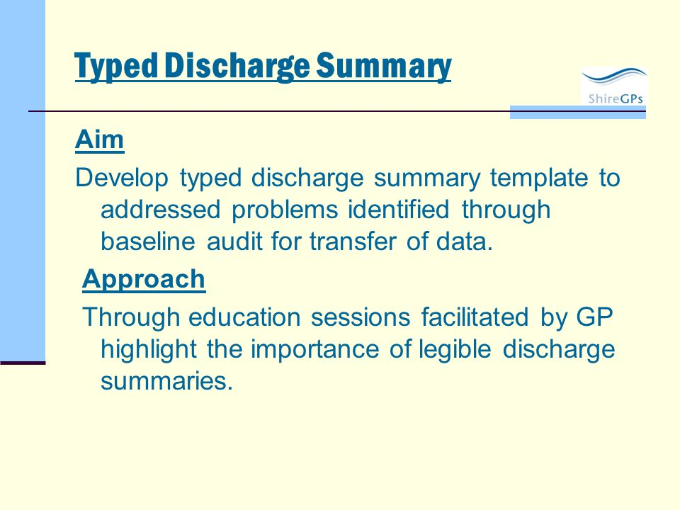 Typed Discharge Summary Aim Develop typed discharge summary template to addressed problems identified through baseline audit for transfer of data. App