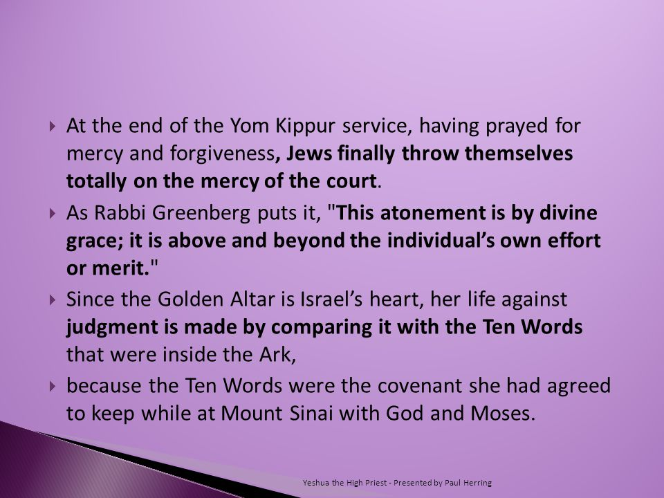  At the end of the Yom Kippur service, having prayed for mercy and forgiveness, Jews finally throw themselves totally on the mercy of the court.
