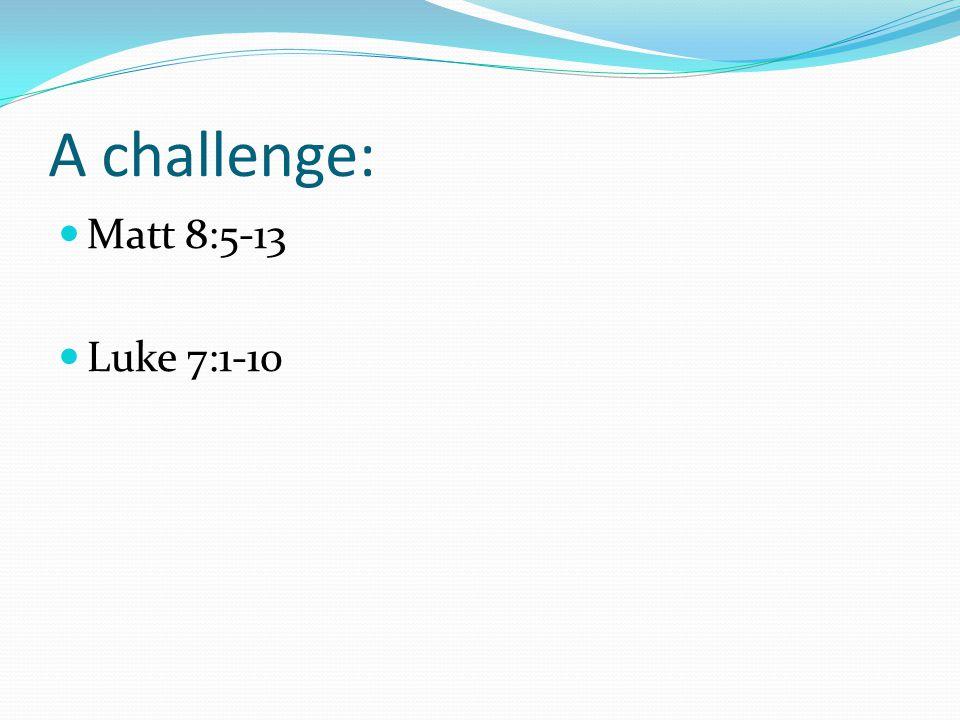 A challenge: Matt 8:5-13 Luke 7:1-10