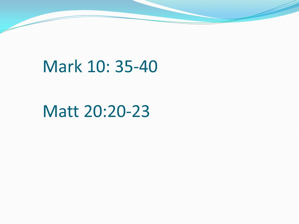 Mark 10: 35-40 Matt 20:20-23