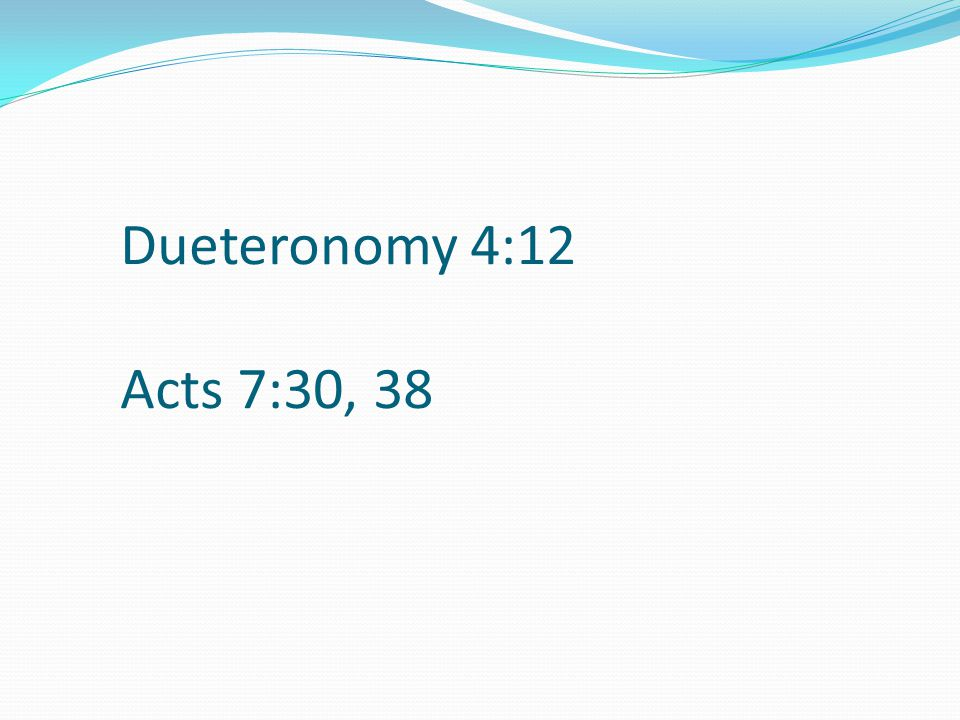 Dueteronomy 4:12 Acts 7:30, 38