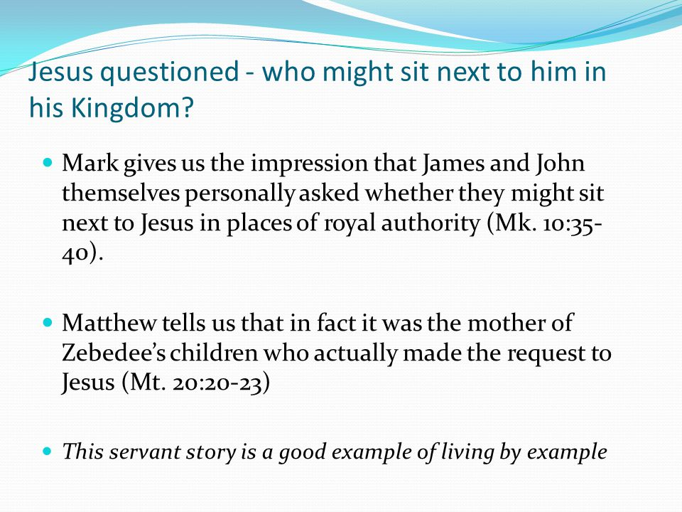 Jesus questioned - who might sit next to him in his Kingdom.