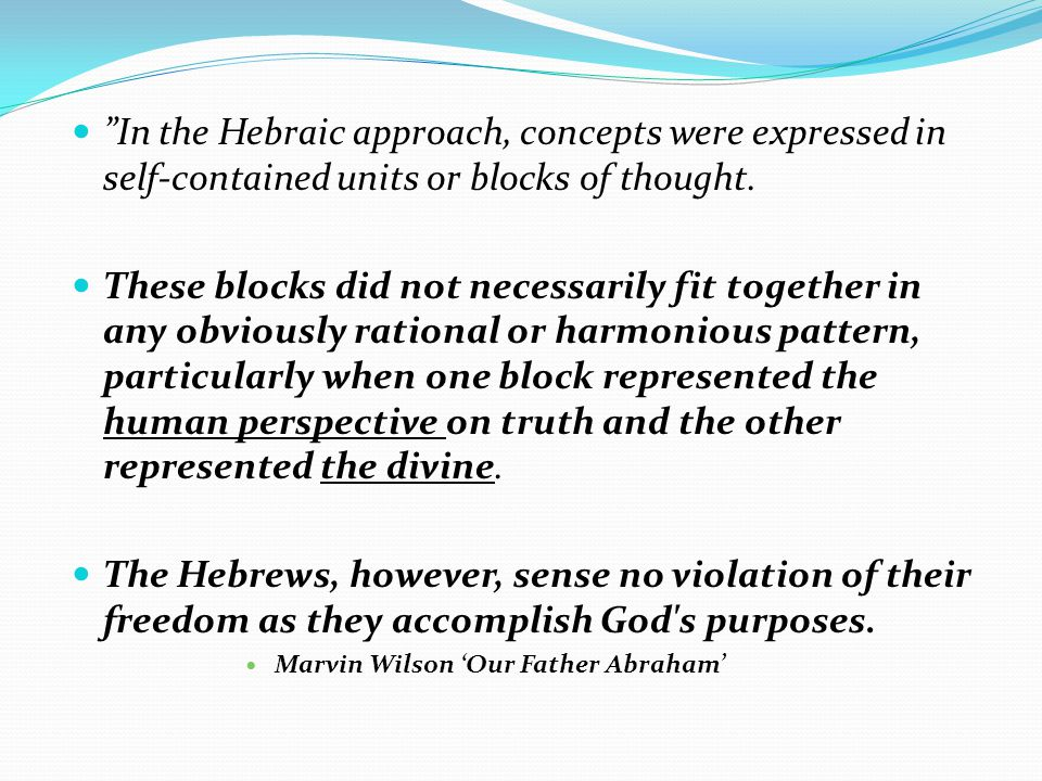 In the Hebraic approach, concepts were expressed in self-contained units or blocks of thought.