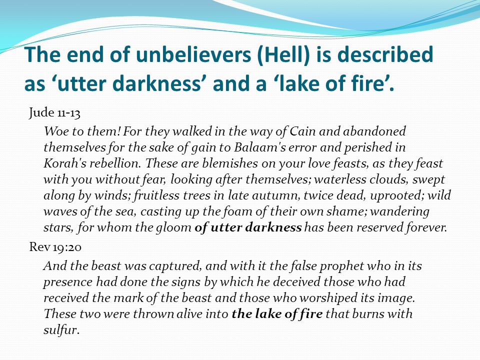The end of unbelievers (Hell) is described as 'utter darkness' and a 'lake of fire'.