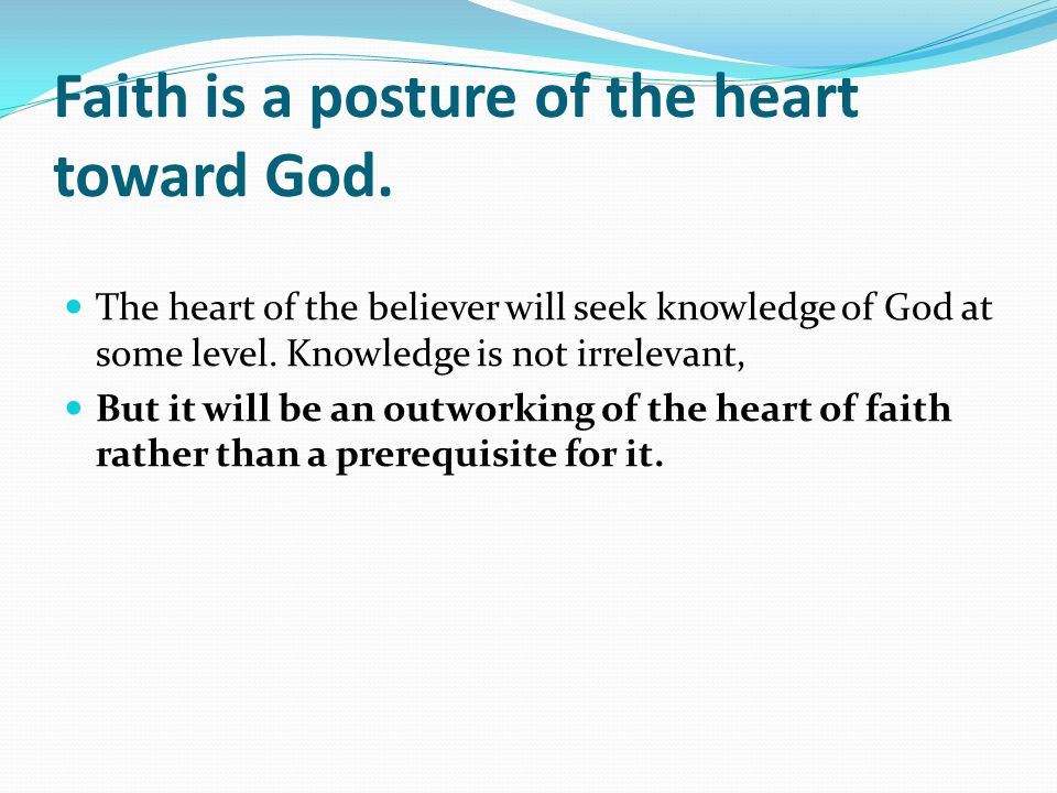 Faith is a posture of the heart toward God.