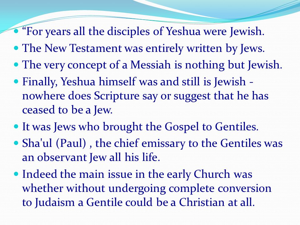 For years all the disciples of Yeshua were Jewish.