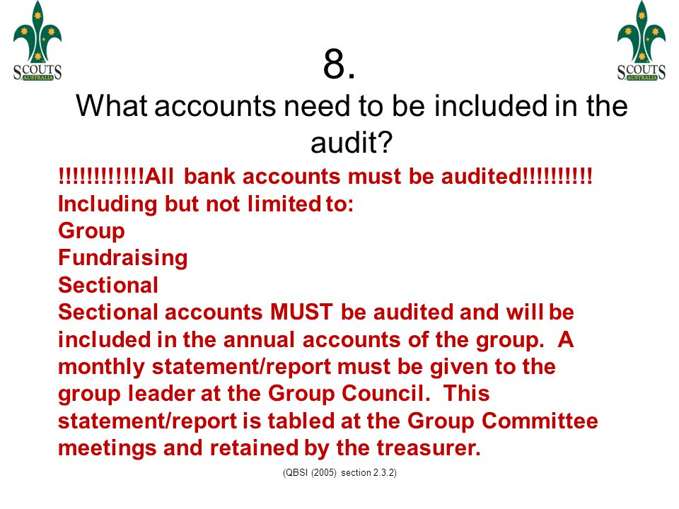 (QBSI (2005) section 2.3.2) 8. What accounts need to be included in the audit.