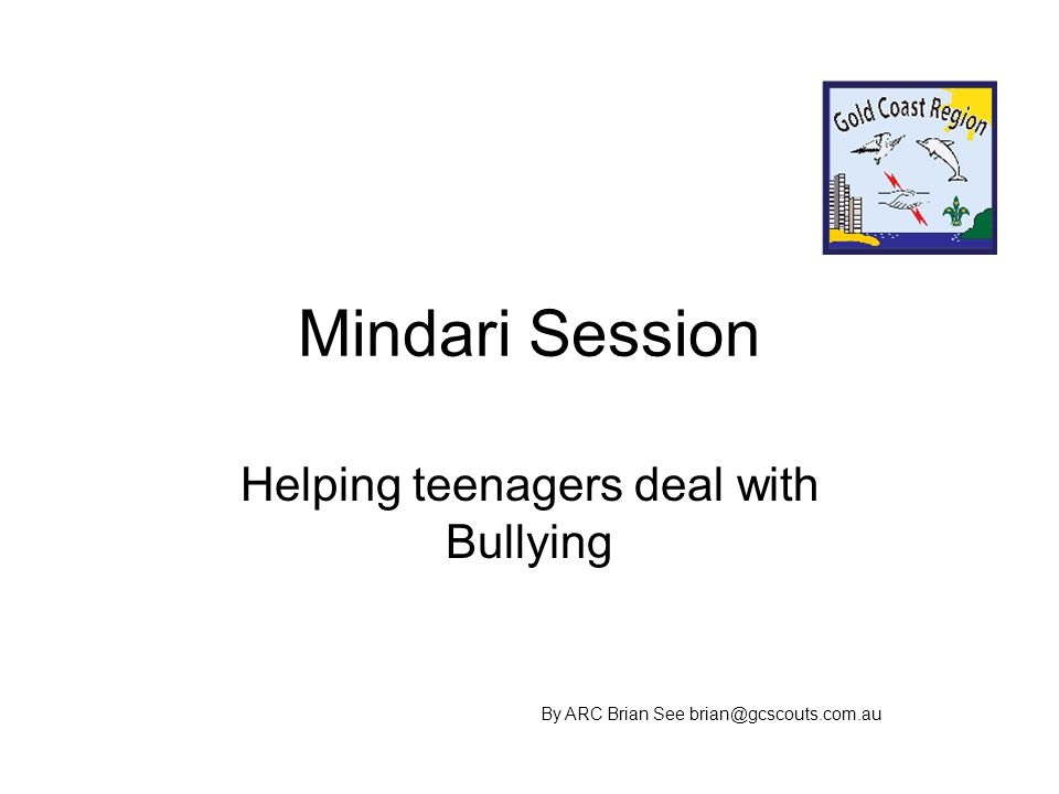 Mindari Session Helping teenagers deal with Bullying By ARC Brian See brian@gcscouts.com.au