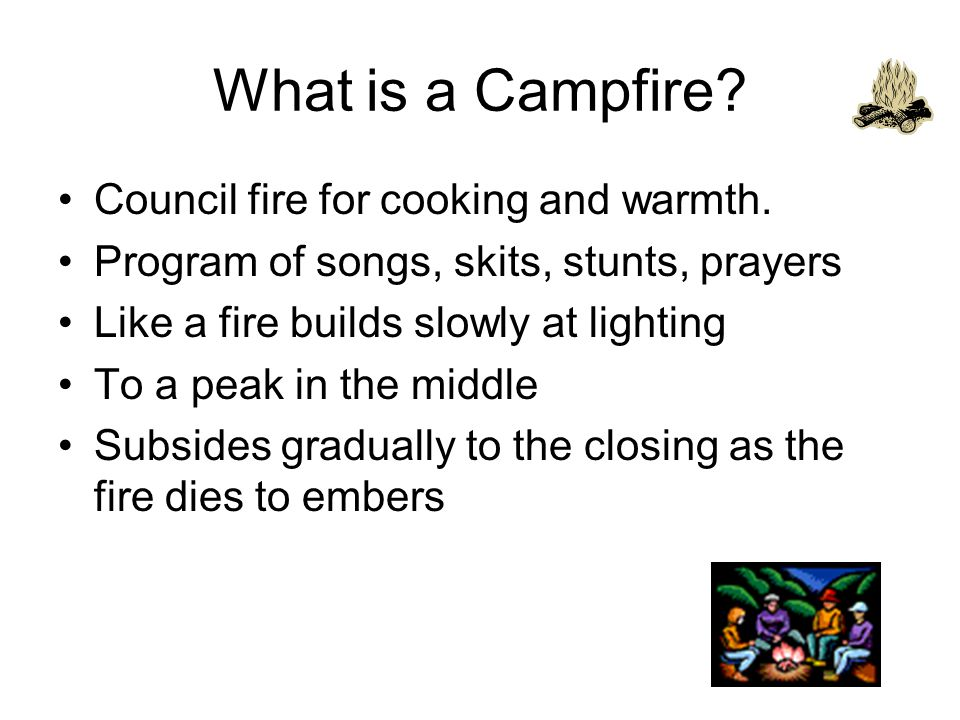 What is a Campfire. Council fire for cooking and warmth.