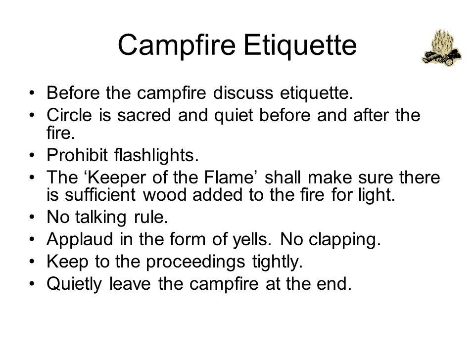 Campfire Etiquette Before the campfire discuss etiquette.