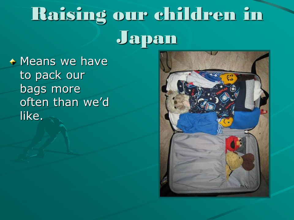 Raising our children in Japan Means we have to pack our bags more often than we'd like.