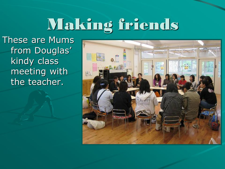 Making friends These are Mums from Douglas' kindy class meeting with the teacher.