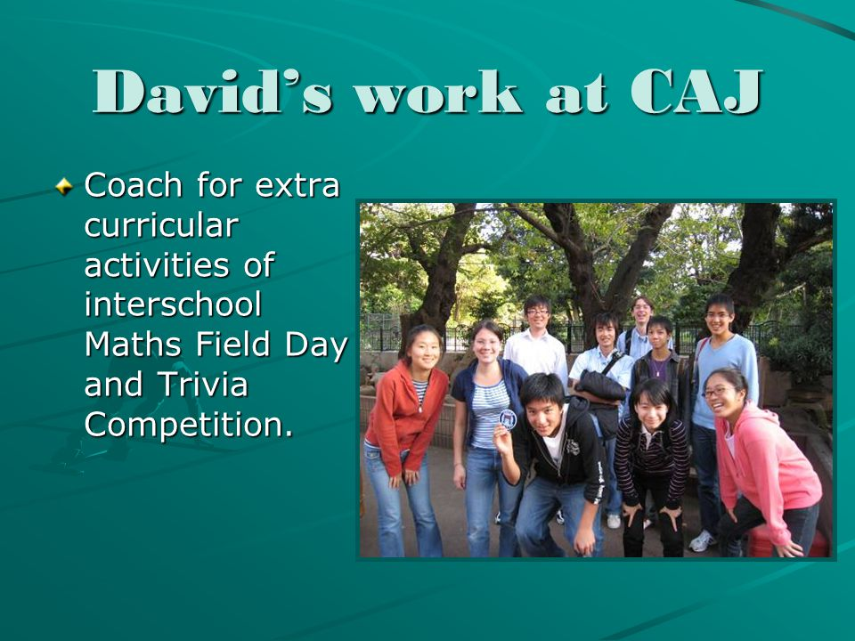 David's work at CAJ Coach for extra curricular activities of interschool Maths Field Day and Trivia Competition.