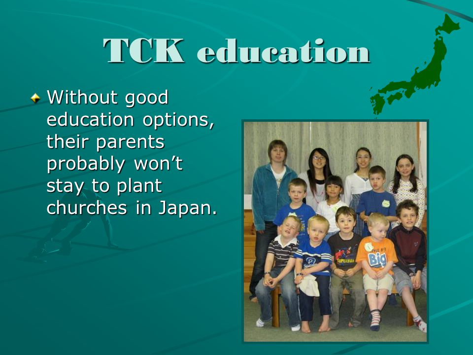 TCK education Without good education options, their parents probably won't stay to plant churches in Japan.