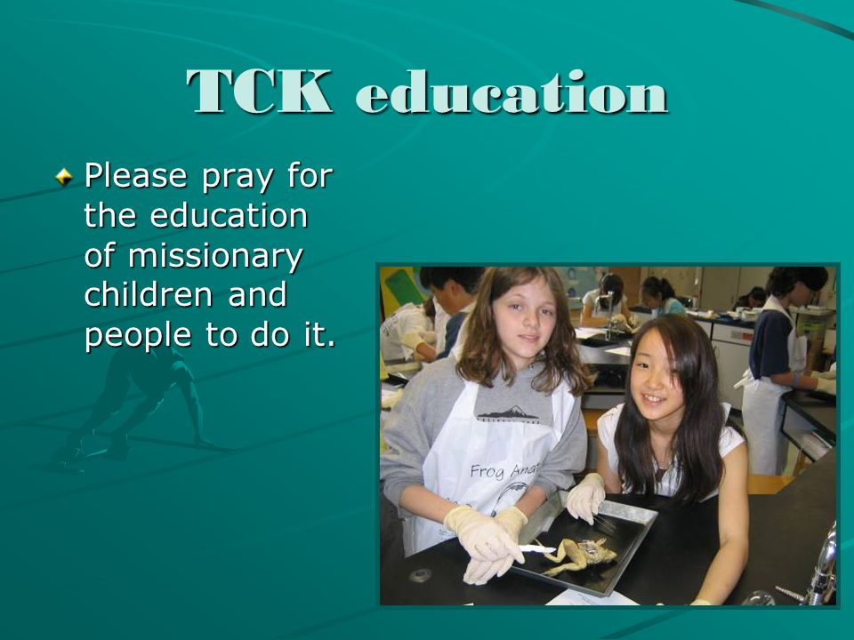 TCK education Please pray for the education of missionary children and people to do it.