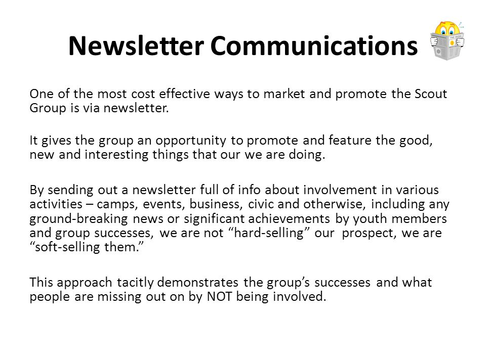 Newsletter Communications One of the most cost effective ways to market and promote the Scout Group is via newsletter.
