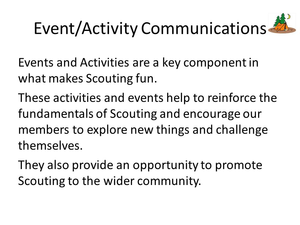 Event/Activity Communications Events and Activities are a key component in what makes Scouting fun.