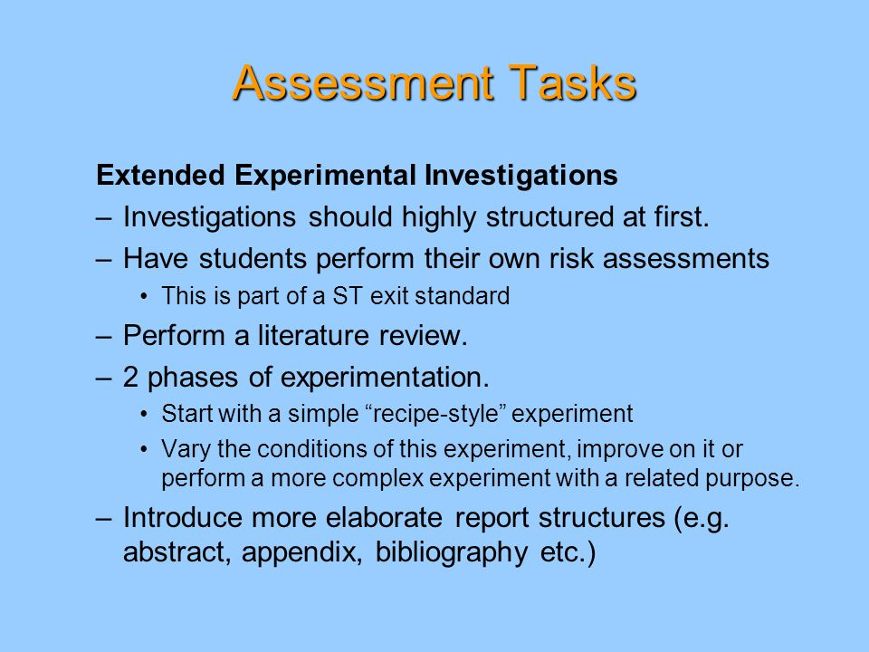 Assessment Tasks Extended Experimental Investigations –Investigations should highly structured at first.