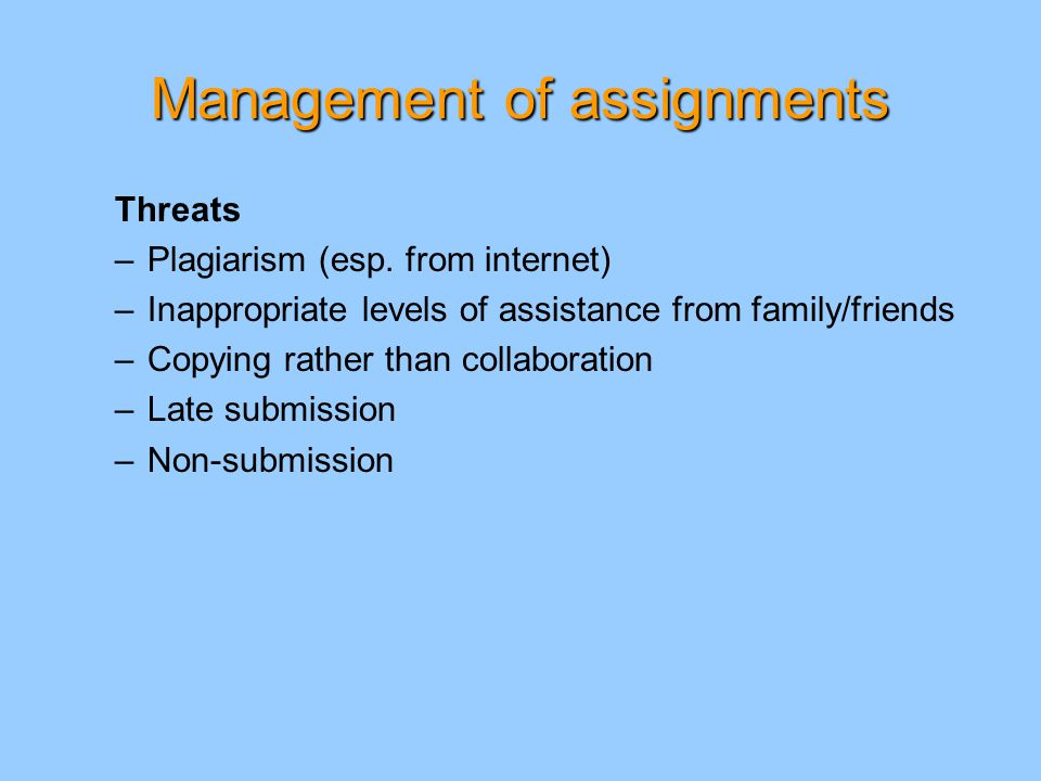 Management of assignments Threats –Plagiarism (esp.