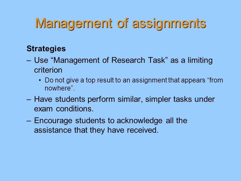 Management of assignments Strategies –Use Management of Research Task as a limiting criterion Do not give a top result to an assignment that appears from nowhere .