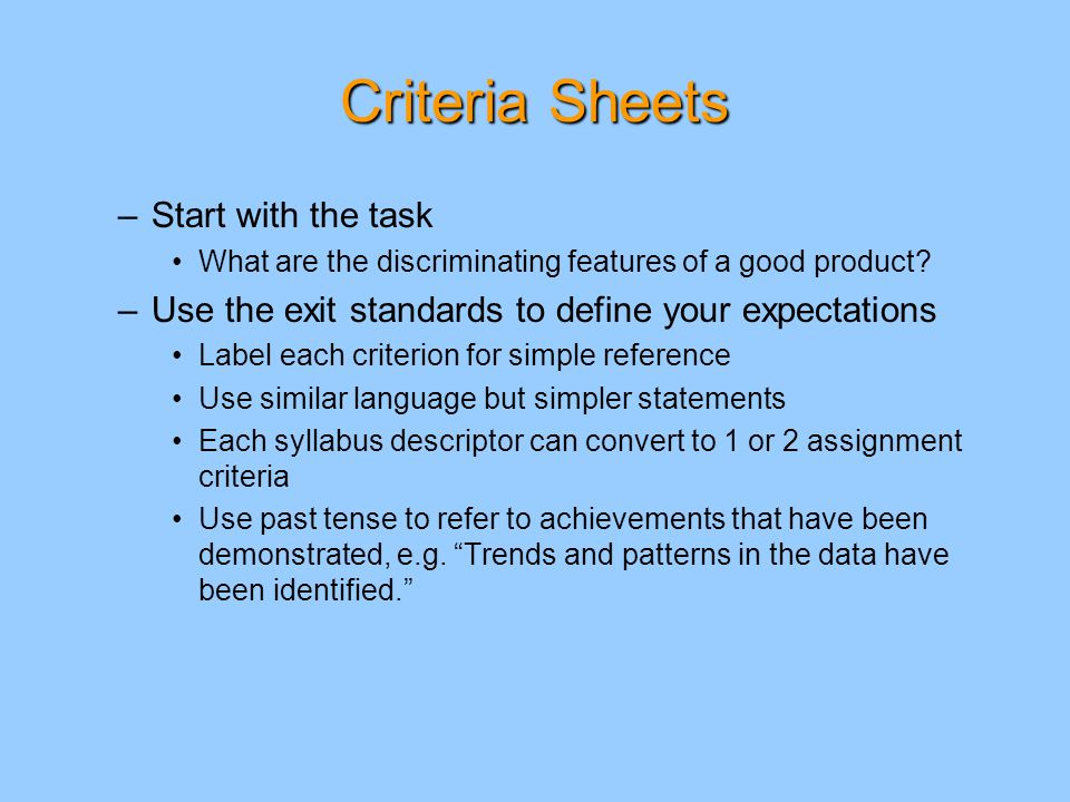 Criteria Sheets –Start with the task What are the discriminating features of a good product.