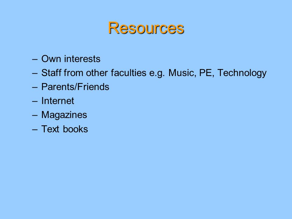 Resources –Own interests –Staff from other faculties e.g.