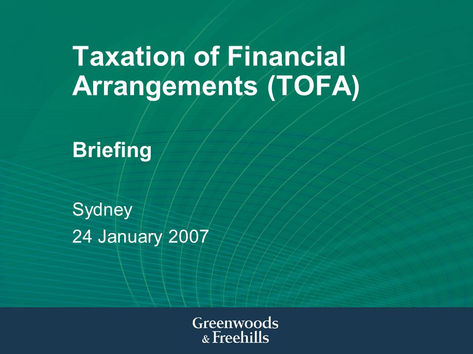 Taxation of Financial Arrangements (TOFA) Briefing Sydney 24 January 2007