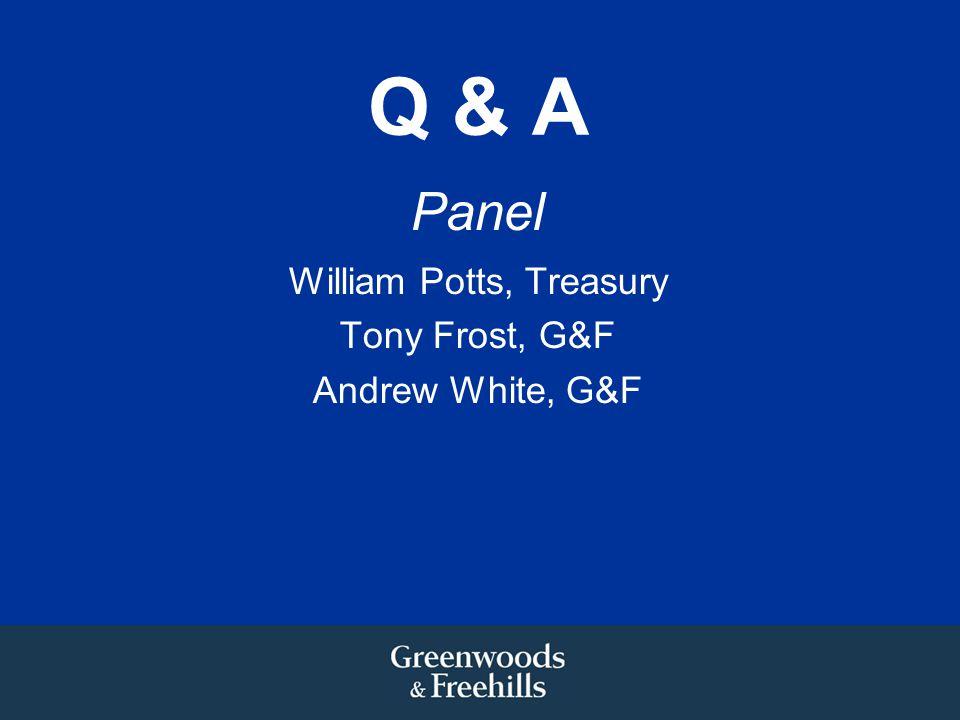 Q & A Panel William Potts, Treasury Tony Frost, G&F Andrew White, G&F