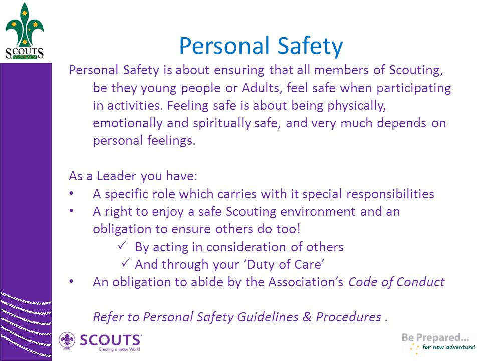 Personal Safety Personal Safety is about ensuring that all members of Scouting, be they young people or Adults, feel safe when participating in activi