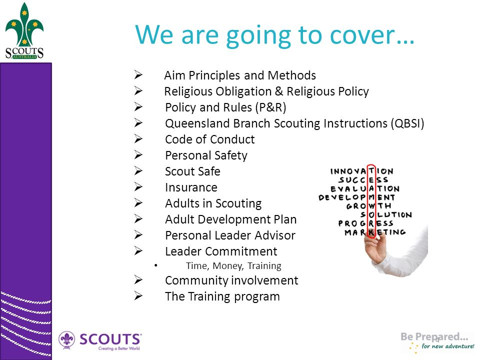 We are going to cover…  Aim Principles and Methods  Religious Obligation & Religious Policy  Policy and Rules (P&R)  Queensland Branch Scouting In