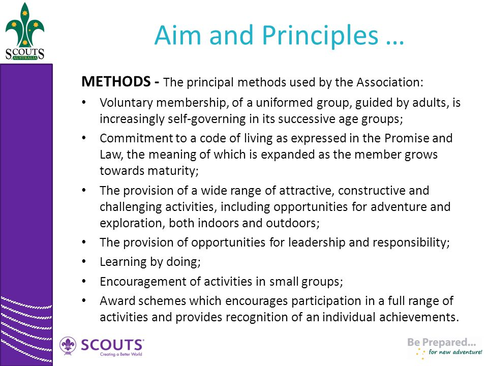 Aim and Principles … METHODS - The principal methods used by the Association: Voluntary membership, of a uniformed group, guided by adults, is increas