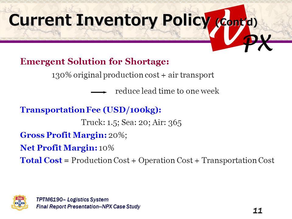 PX N TPTM6190– Logistics System Final Report Presentation--NPX Case Study 11 Emergent Solution for Shortage: 130% original production cost + air trans