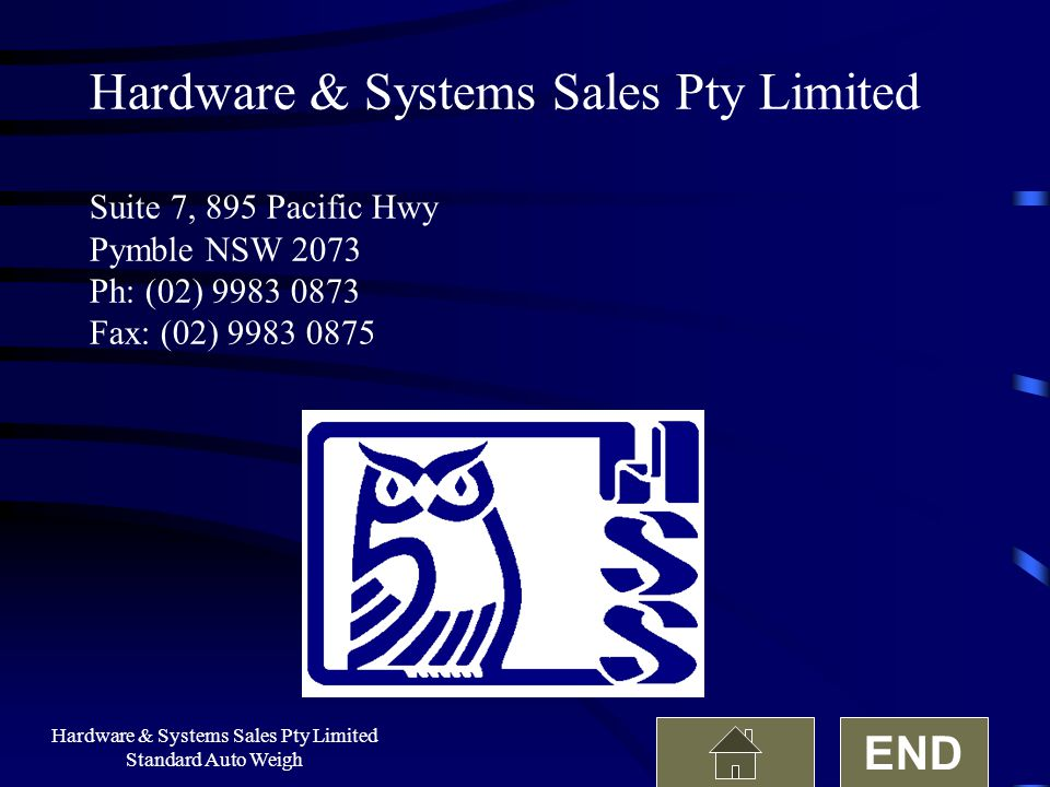 Hardware & Systems Sales Pty Limited Standard Auto Weigh Hardware & Systems Sales Pty Limited Suite 7, 895 Pacific Hwy Pymble NSW 2073 Ph: (02) 9983 0873 Fax: (02) 9983 0875 END