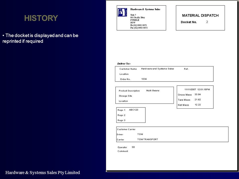 HISTORY Hardware & Systems Sales Pty Limited The docket is displayed and can be reprinted if required