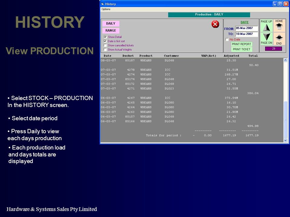 Hardware & Systems Sales Pty Limited HISTORY View PRODUCTION Select STOCK – PRODUCTION In the HISTORY screen.
