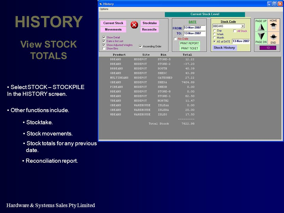 Hardware & Systems Sales Pty Limited HISTORY View STOCK TOTALS Select STOCK – STOCKPILE In the HISTORY screen.