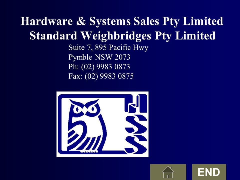 Hardware & Systems Sales Pty Limited Standard Weighbridges Pty Limited Suite 7, 895 Pacific Hwy Pymble NSW 2073 Ph: (02) 9983 0873 Fax: (02) 9983 0875 END