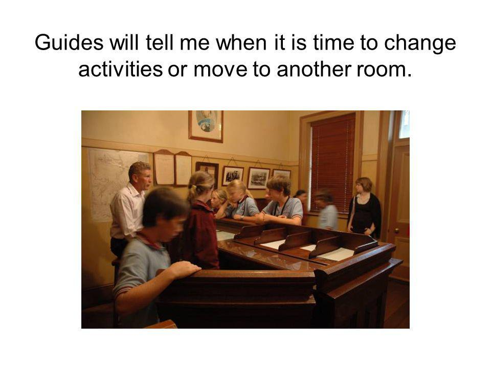 Guides will tell me when it is time to change activities or move to another room.