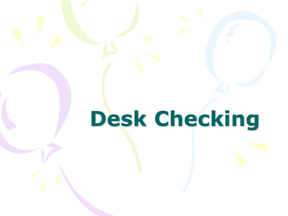 Desk checking is a manual (non computerised) technique for checking the logic of an algorithm.